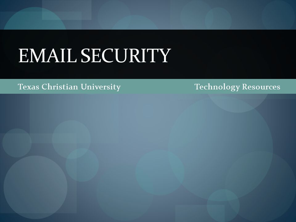 TCU Information Security Services Overview Phishing Spam Spoofing Attachments Best Practices Data Protection