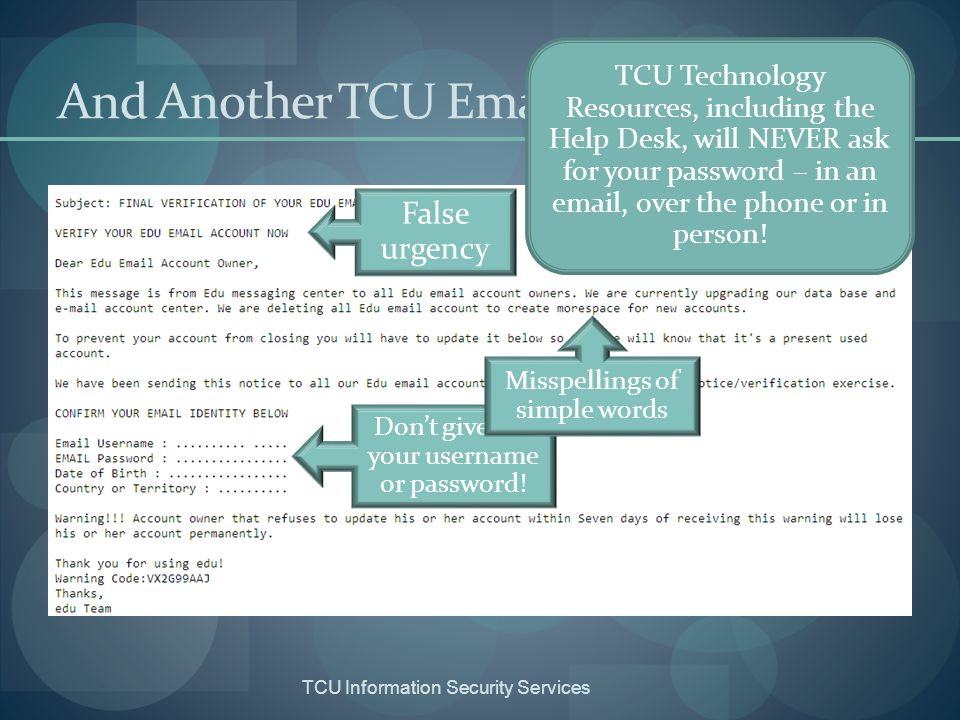 TCU Information Security Services Phishing Example – Financial Institution False urgency defined to get you to act without thinking.