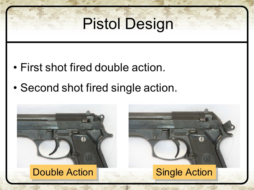 2 Pistol Design First shot fired double action. Second shot fired single action.