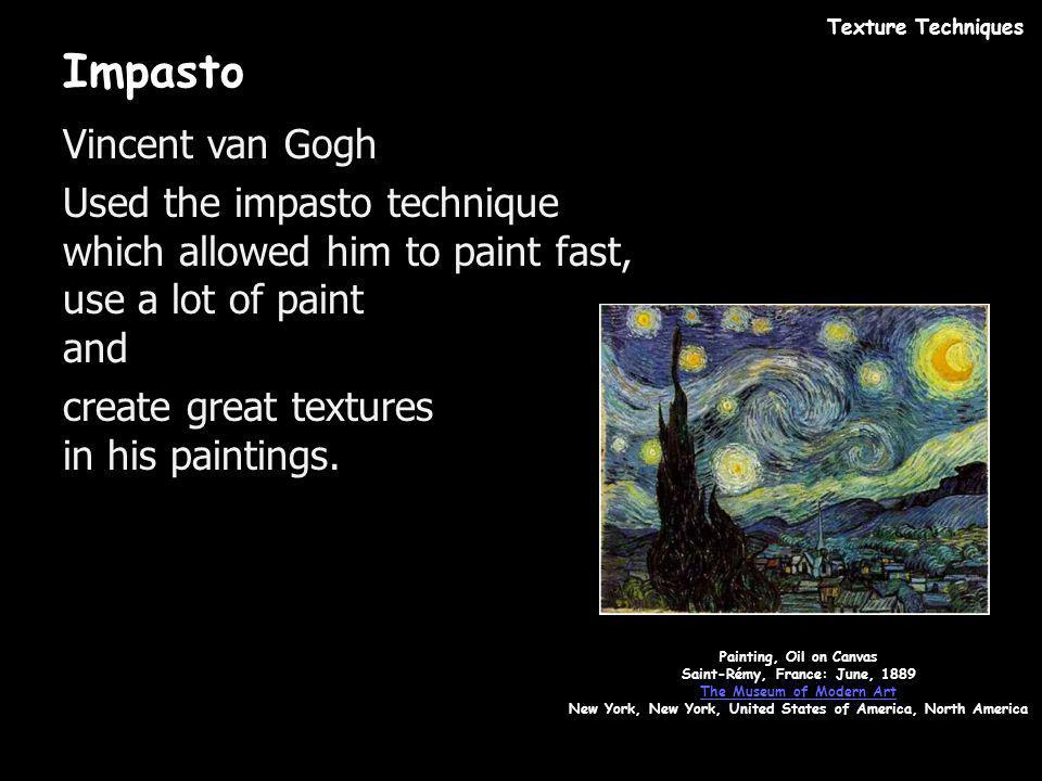 Impasto Vincent van Gogh Used the impasto technique which allowed him to paint fast, use a lot of paint and create great textures in his paintings. Pa