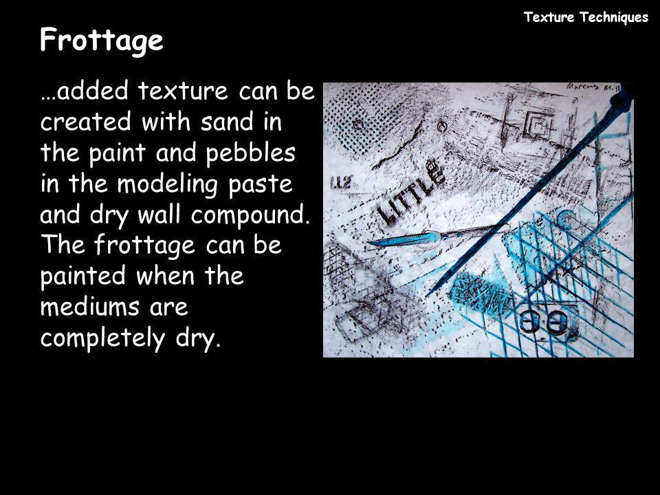 Frottage …added texture can be created with sand in the paint and pebbles in the modeling paste and dry wall compound. The frottage can be painted whe