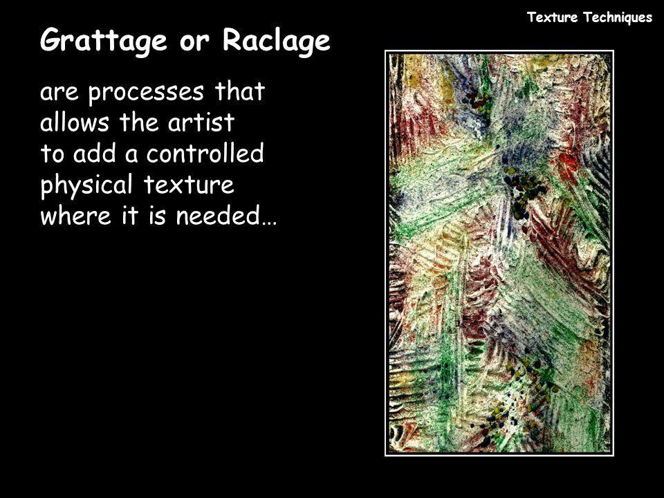 Grattage or Raclage are processes that allows the artist to add a controlled physical texture where it is needed… Texture Techniques