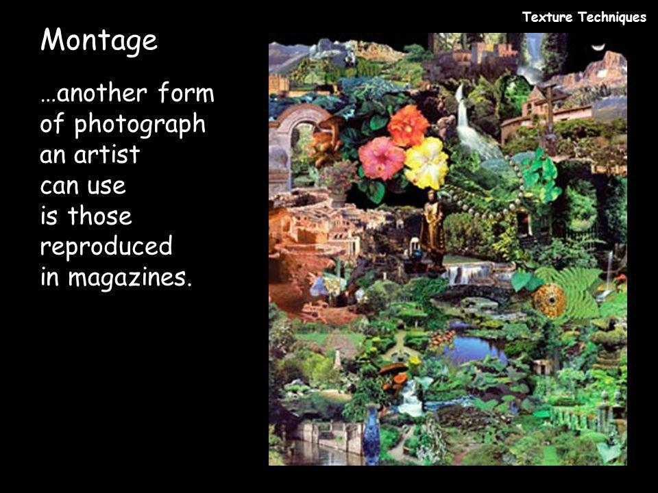 Montage Texture Techniques …another form of photograph an artist can use is those reproduced in magazines.