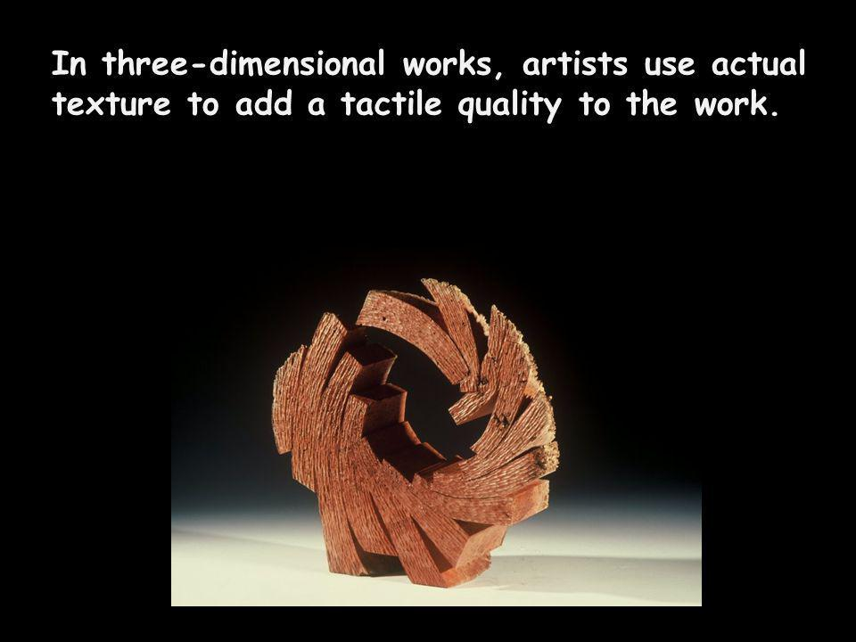 There are 2 types of texture artists use in 2-D and 3-D art Real - Physical or Surface Texture and Implied - Visual or Optical Texture 2 Types of Texture