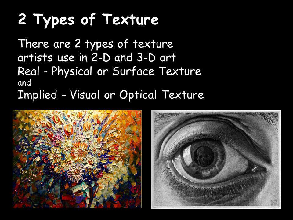Real - Physical or Surface Texture texture that you can feel such as sandpaper.