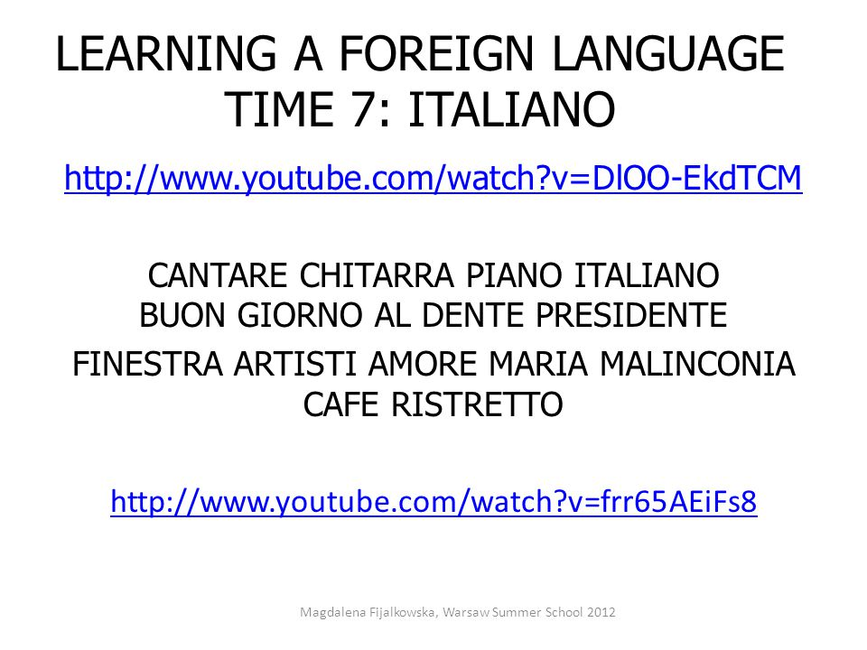 LEARNING A FOREIGN LANGUAGE TIME 7: ITALIANO http://www.youtube.com/watch?v=DlOO-EkdTCM CANTARE CHITARRA PIANO ITALIANO BUON GIORNO AL DENTE PRESIDENT