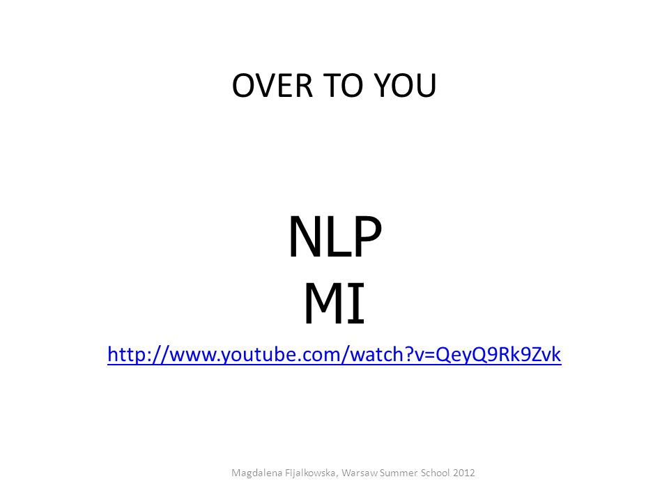 OVER TO YOU NLP MI http://www.youtube.com/watch?v=QeyQ9Rk9Zvk Magdalena Fijalkowska, Warsaw Summer School 2012