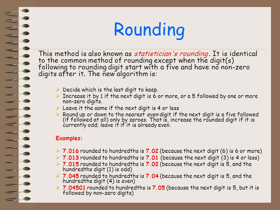 Rounding This method is also known as statistician s rounding.