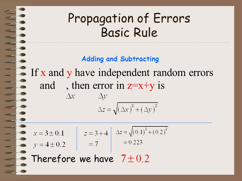 Propagation of Errors Basic Rule If x and y have independent random errors and, then error in z=x+y is Therefore we have Adding and Subtracting