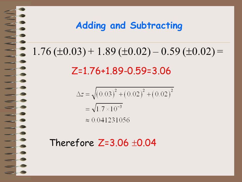 1.76 ( 0.03) + 1.89 ( 0.02) – 0.59 ( 0.02) = Z=1.76+1.89-0.59=3.06 Therefore Z=3.06 0.04
