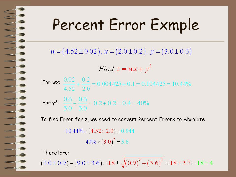 Percent Error Exmple For wx: For y 2 : To find Error for z, we need to convert Percent Errors to Absolute Therefore: