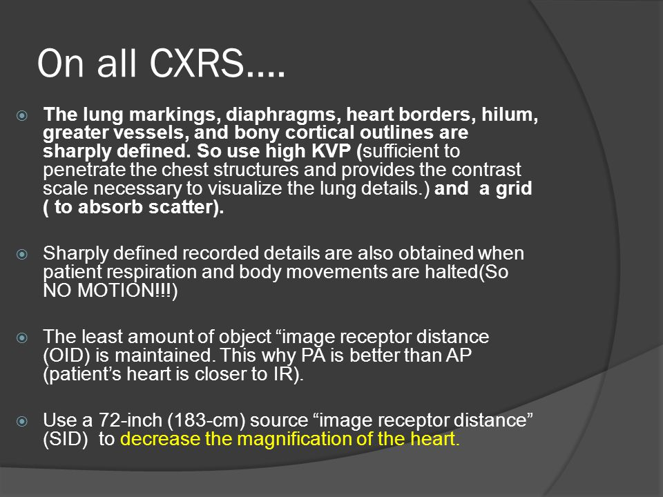On all CXRS…. The lung markings, diaphragms, heart borders, hilum, greater vessels, and bony cortical outlines are sharply defined. So use high KVP (s