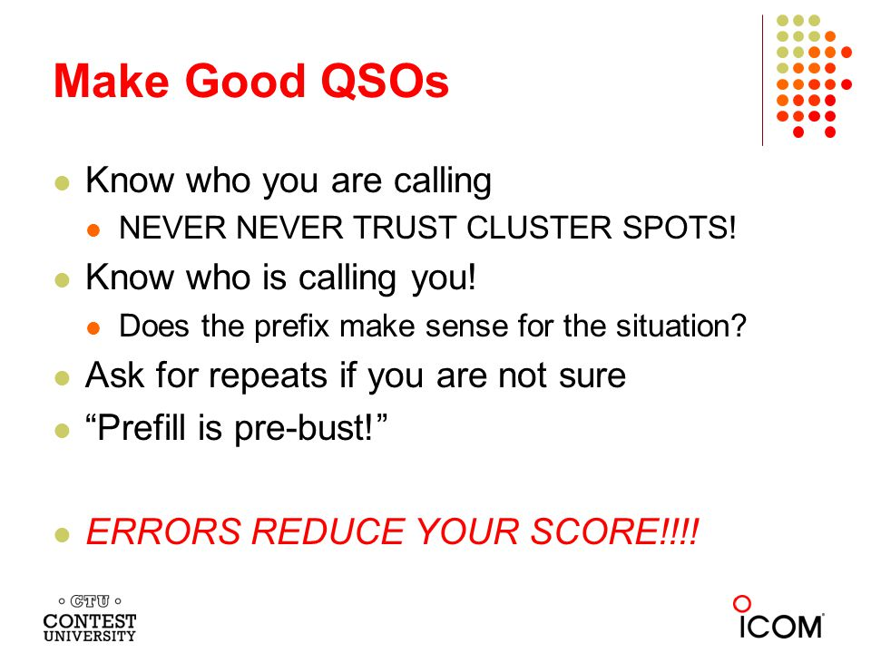 Make Good QSOs Know who you are calling NEVER NEVER TRUST CLUSTER SPOTS.