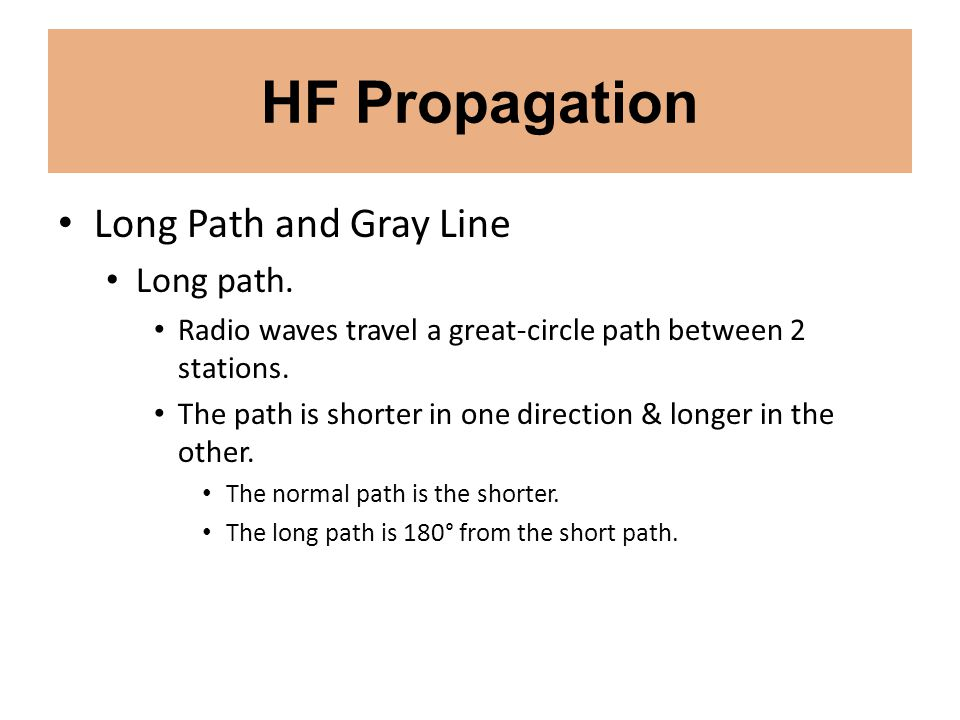 HF Propagation Long Path and Gray Line Long path. Radio waves travel a great-circle path between 2 stations. The path is shorter in one direction & lo