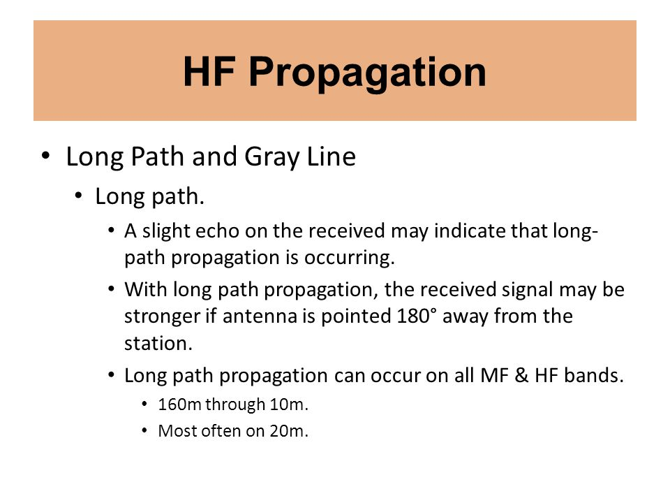 HF Propagation Long Path and Gray Line Long path. A slight echo on the received may indicate that long- path propagation is occurring. With long path