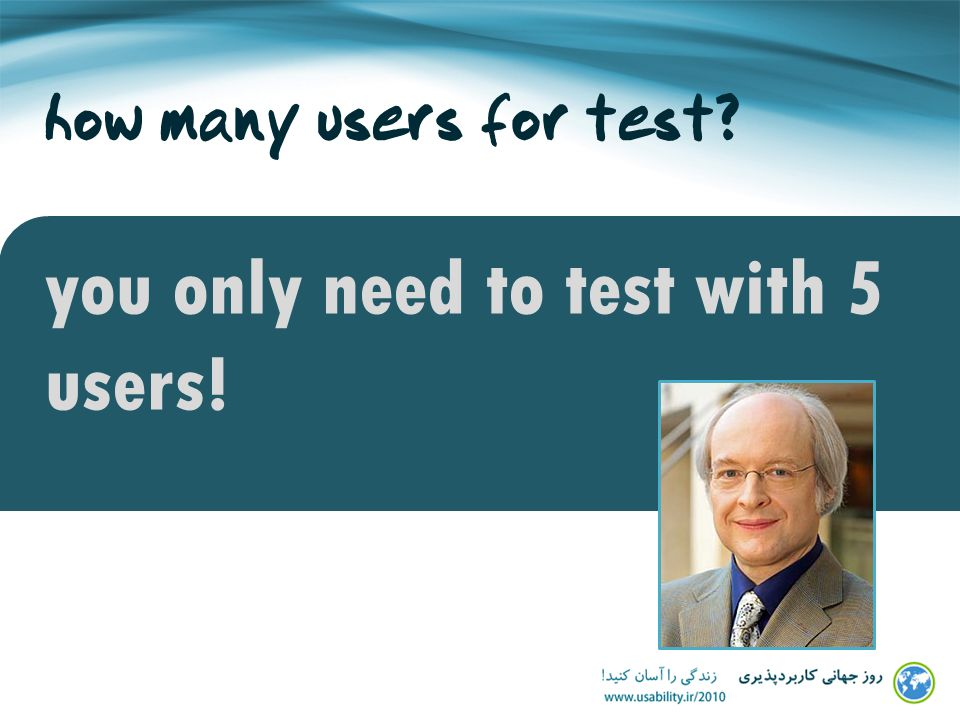 how many users for test you only need to test with 5 users!