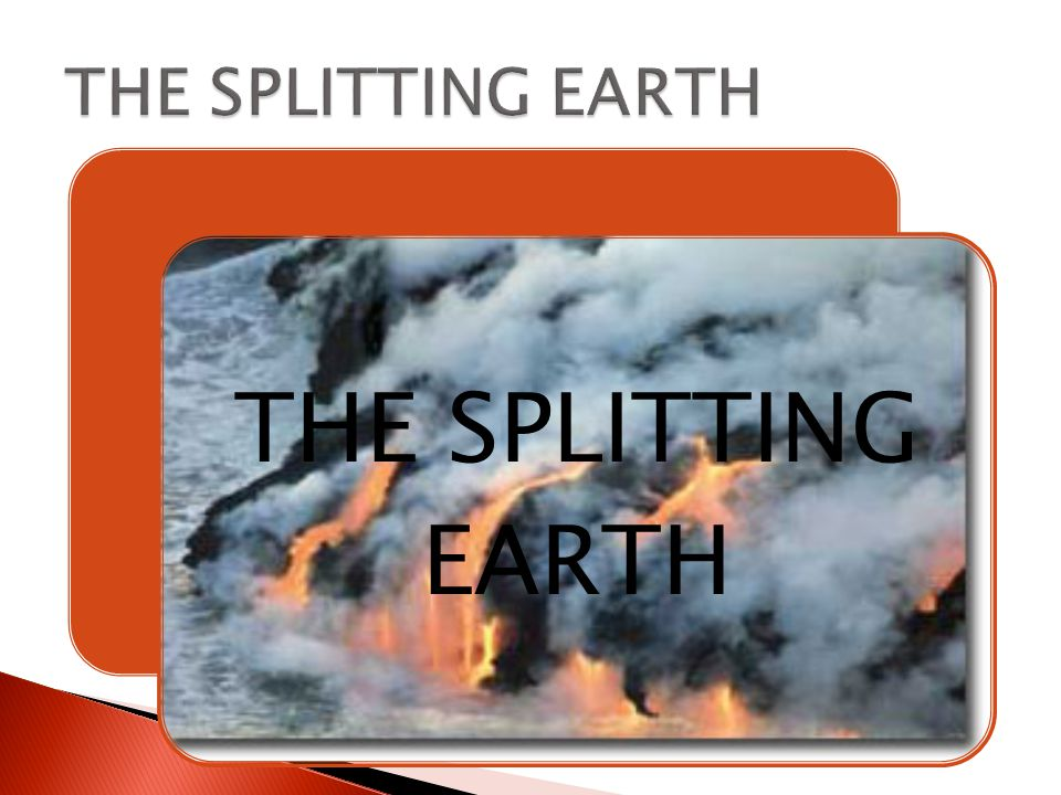 THE SPLITTING EARTH