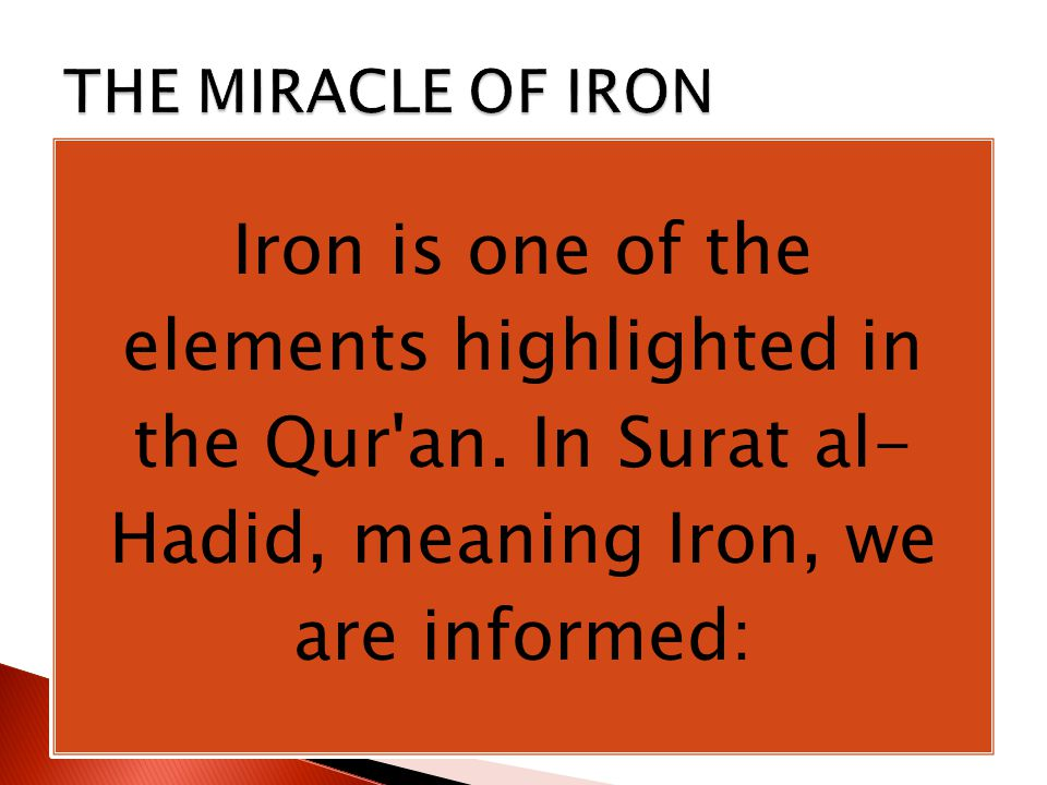 Iron is one of the elements highlighted in the Qur an.
