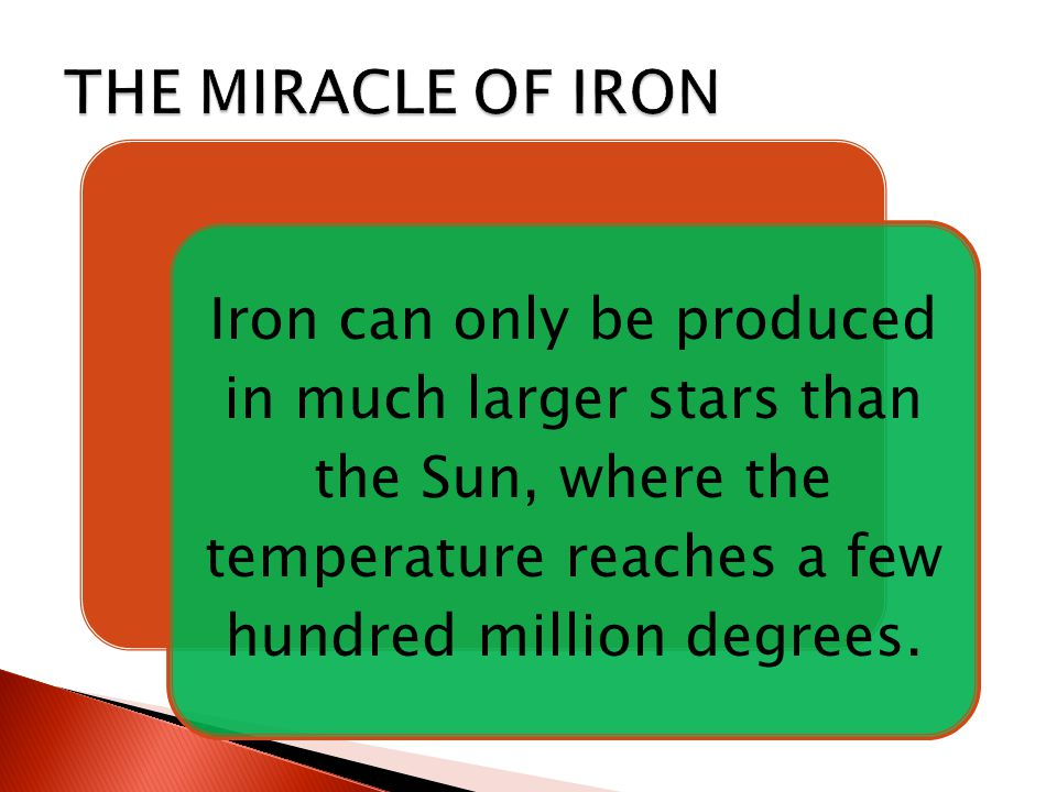 Iron can only be produced in much larger stars than the Sun, where the temperature reaches a few hundred million degrees.
