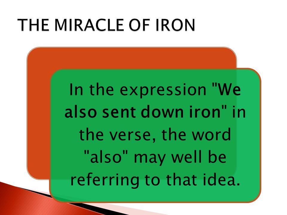 In the expression We also sent down iron in the verse, the word also may well be referring to that idea.