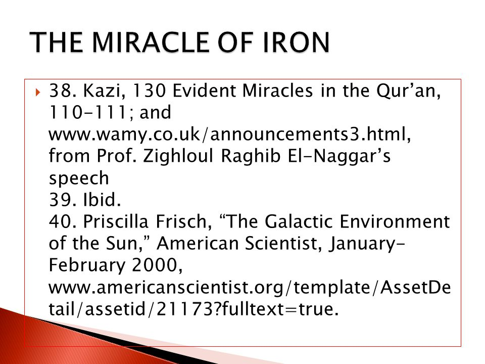 38. Kazi, 130 Evident Miracles in the Quran, 110-111; and www.wamy.co.uk/announcements3.html, from Prof. Zighloul Raghib El-Naggars speech 39. Ibid. 4
