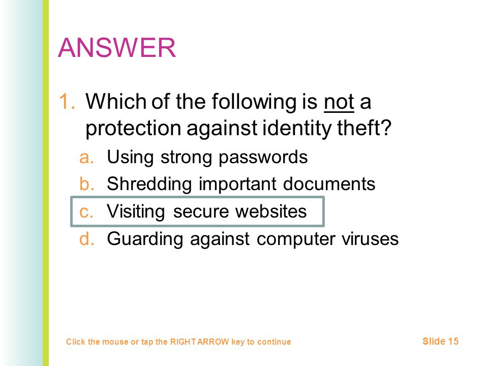 ANSWER 1.Which of the following is not a protection against identity theft.