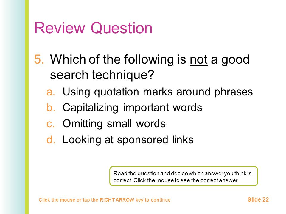 Review Question 5.Which of the following is not a good search technique.