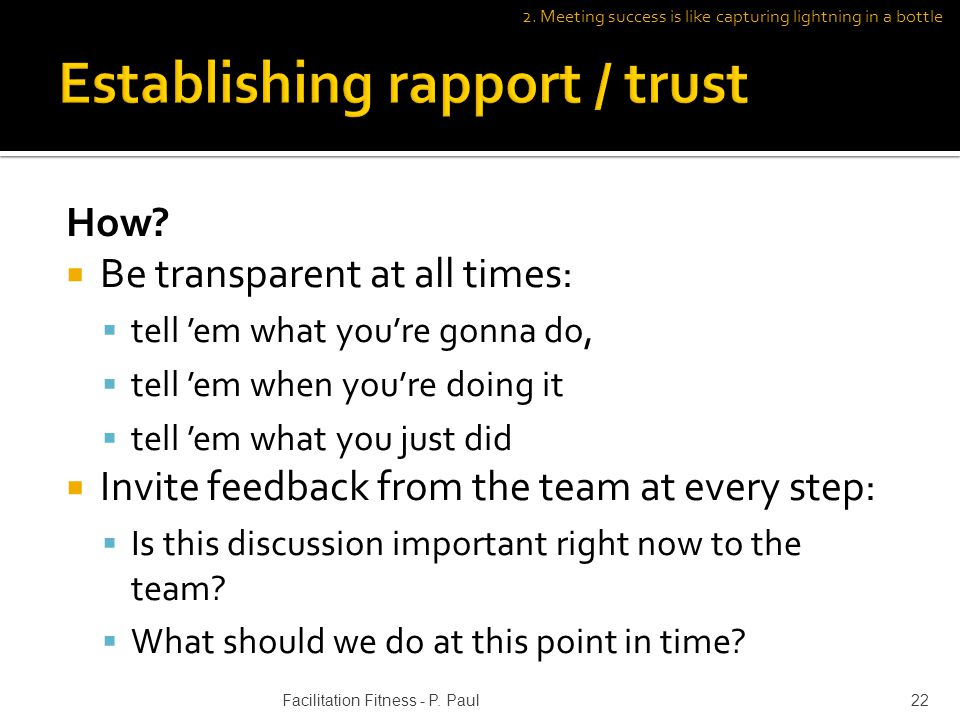 How? Be transparent at all times: tell em what youre gonna do, tell em when youre doing it tell em what you just did Invite feedback from the team at