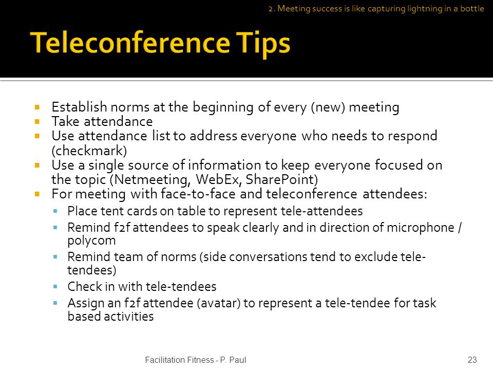 Establish norms at the beginning of every (new) meeting Take attendance Use attendance list to address everyone who needs to respond (checkmark) Use a