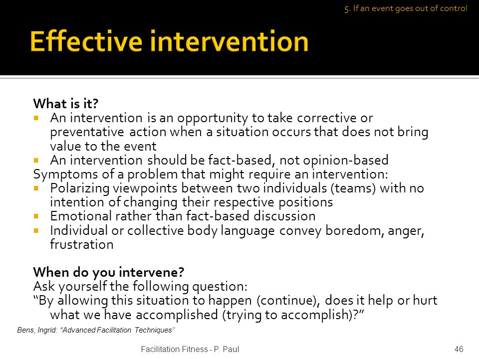 What is it? An intervention is an opportunity to take corrective or preventative action when a situation occurs that does not bring value to the event