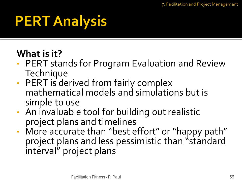 What is it? PERT stands for Program Evaluation and Review Technique PERT is derived from fairly complex mathematical models and simulations but is sim