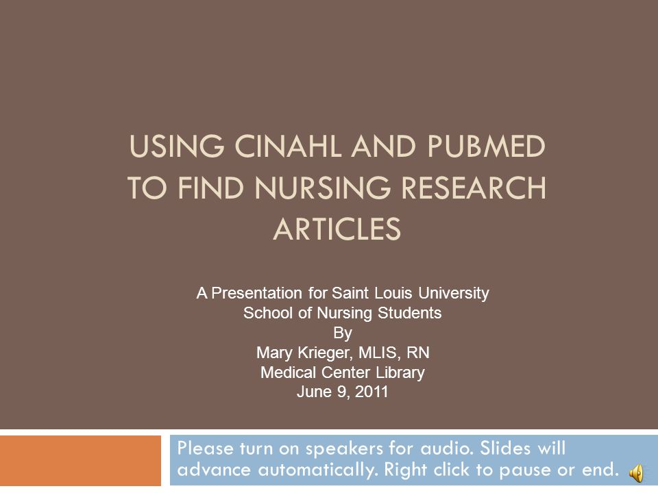 USING CINAHL AND PUBMED TO FIND NURSING RESEARCH ARTICLES Please turn on speakers for audio.