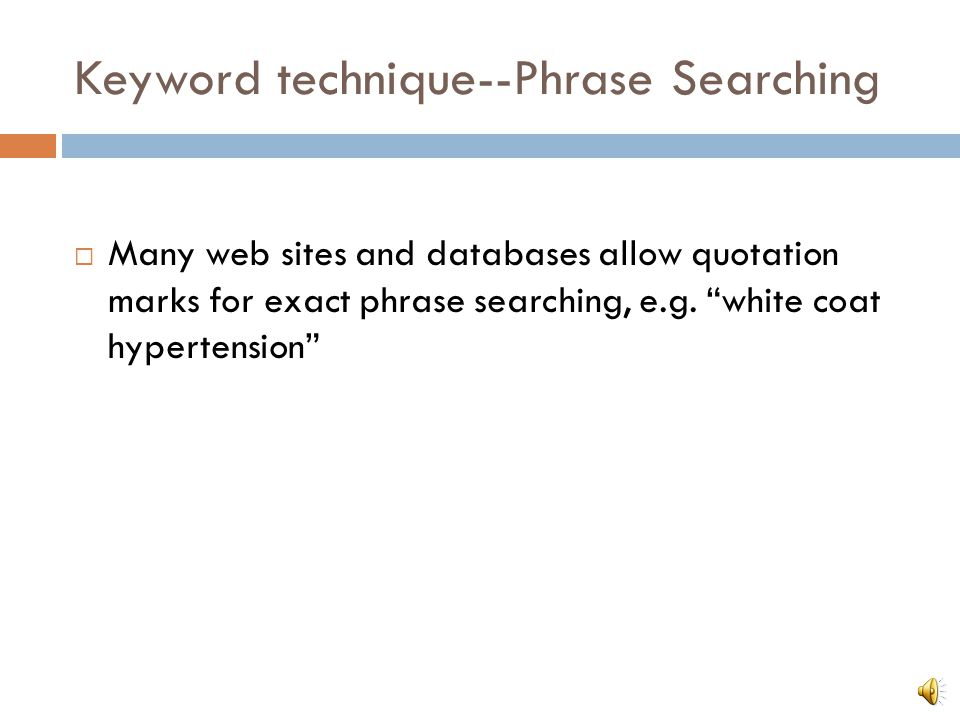 Keyword technique--Truncation or Stemming Retrieves a word with various endings: Asterisk symbol * in most databases In PubMed--hospital* In CINAHL--hospital* Retrieves articles with any of these words: hospital, hospitals, hospitalized, hospitalization