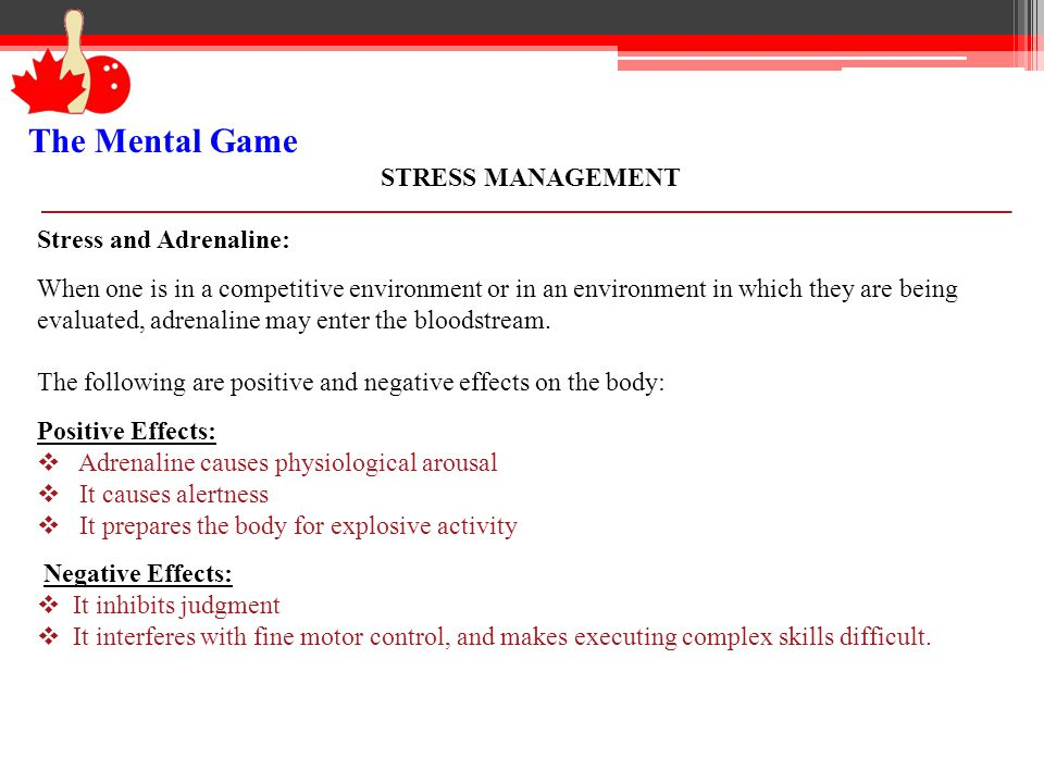 Stress and Adrenaline: When one is in a competitive environment or in an environment in which they are being evaluated, adrenaline may enter the blood