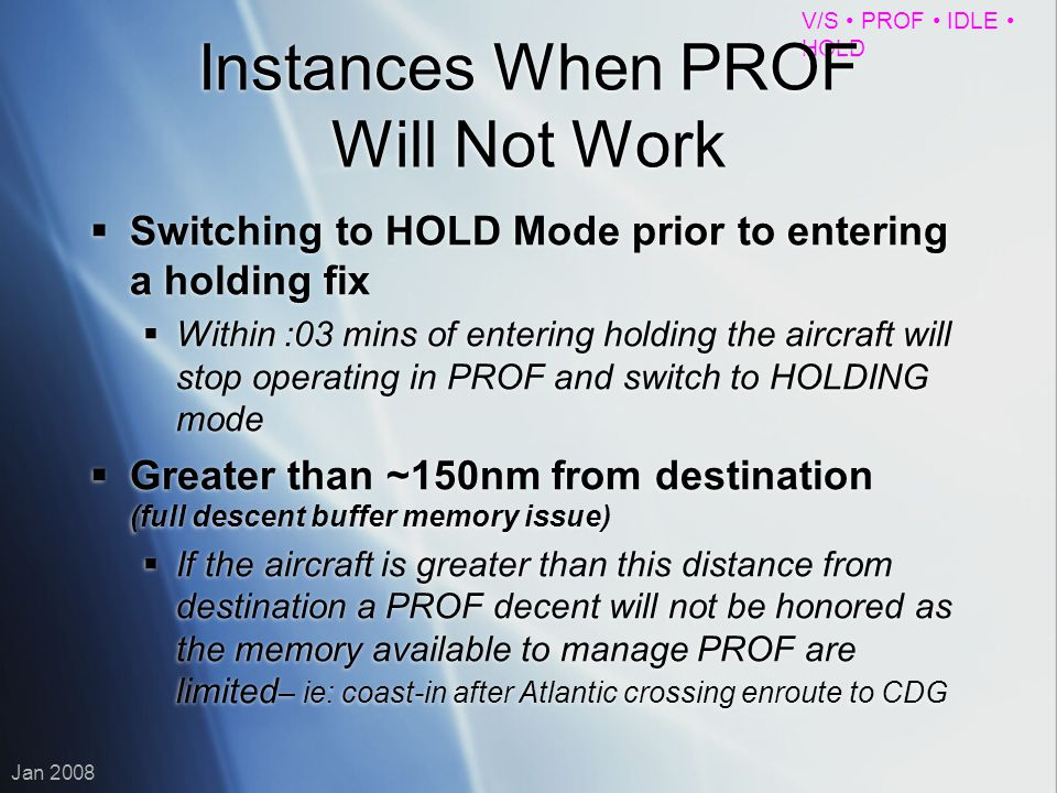 V/S PROF IDLE HOLD Instances When PROF Will Not Work Switching to HOLD Mode prior to entering a holding fix Within :03 mins of entering holding the ai