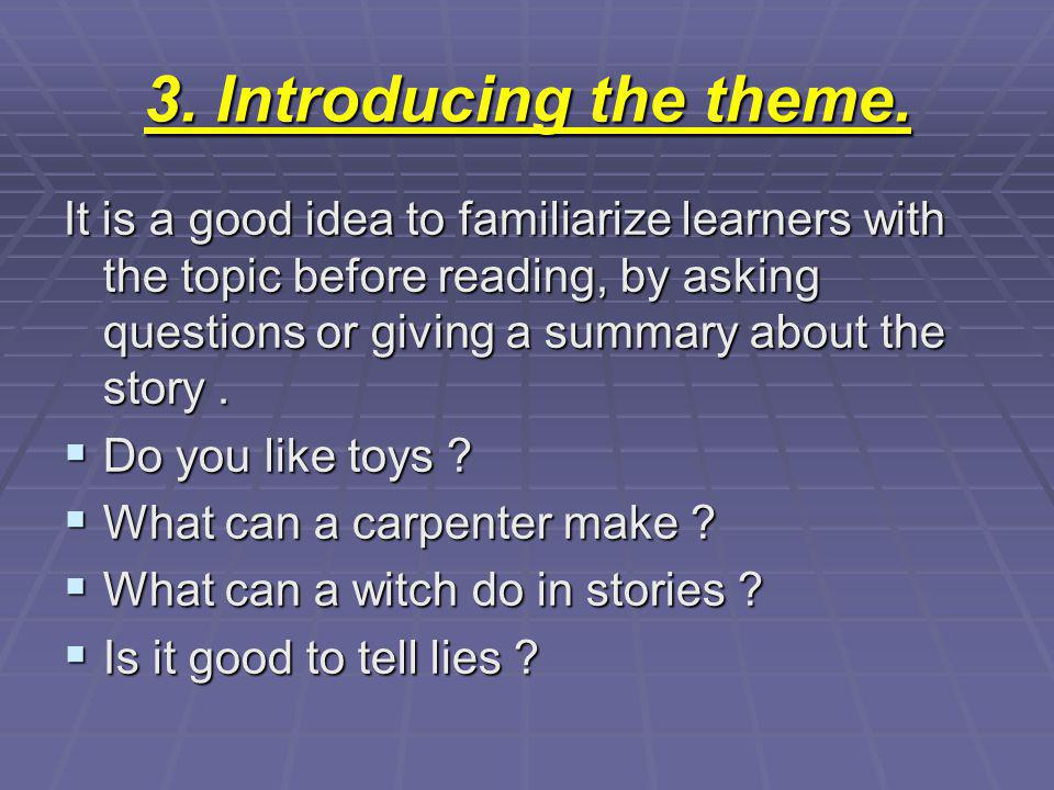 3. Introducing the theme. It is a good idea to familiarize learners with the topic before reading, by asking questions or giving a summary about the s
