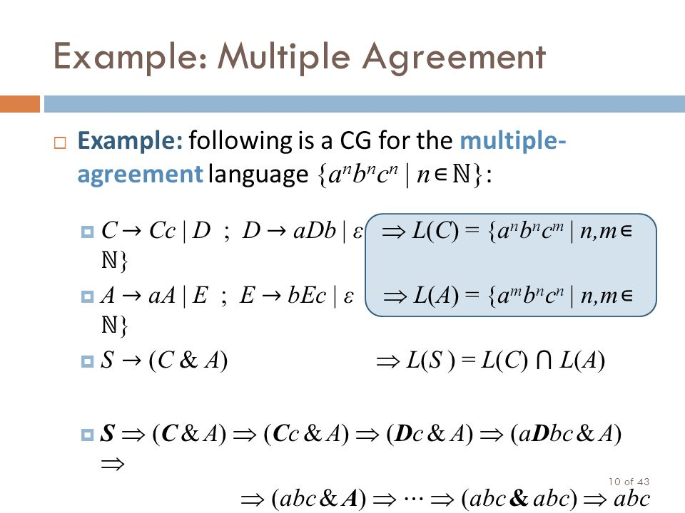 Example: Multiple Agreement Example: following is a CG for the multiple- agreement language {a n b n c n | n } : C Cc | D ; D aDb | ε L(C) = {a n b n