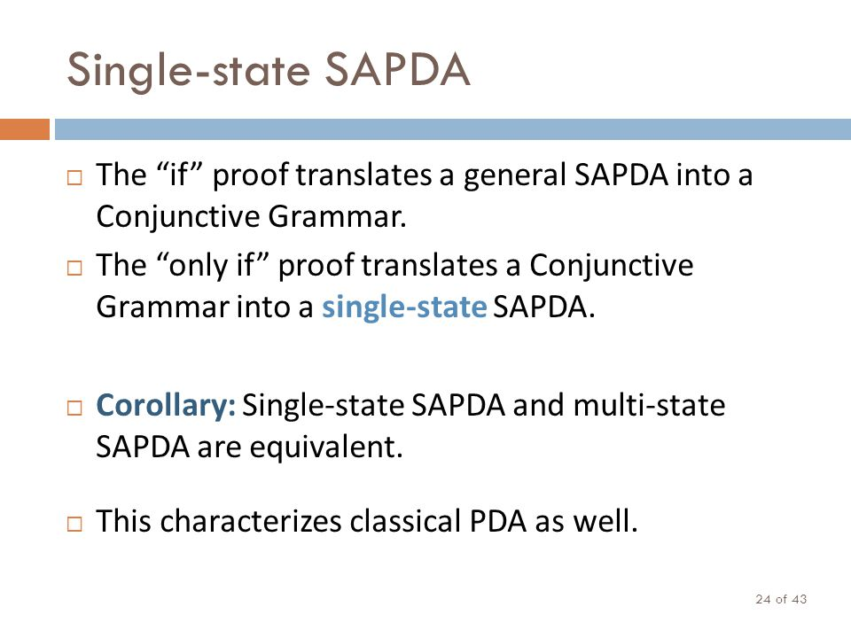 Single-state SAPDA of 43 24 The if proof translates a general SAPDA into a Conjunctive Grammar. The only if proof translates a Conjunctive Grammar int
