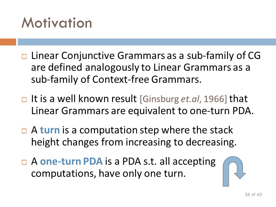 Motivation of 43 26 Linear Conjunctive Grammars as a sub-family of CG are defined analogously to Linear Grammars as a sub-family of Context-free Gramm