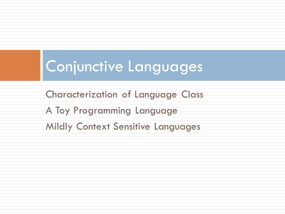 Characterization of Language Class A Toy Programming Language Mildly Context Sensitive Languages Conjunctive Languages