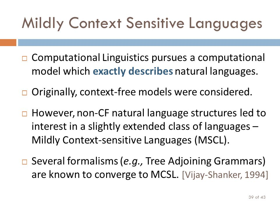 Mildly Context Sensitive Languages of 43 39 Computational Linguistics pursues a computational model which exactly describes natural languages. Origina