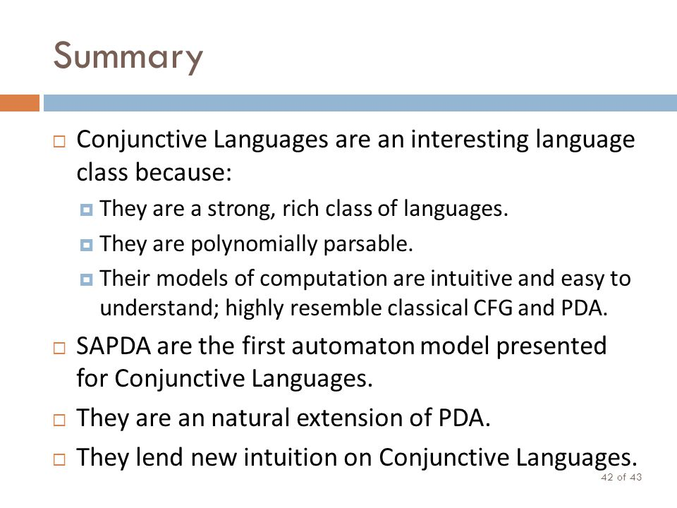 Summary of 43 42 Conjunctive Languages are an interesting language class because: They are a strong, rich class of languages. They are polynomially pa