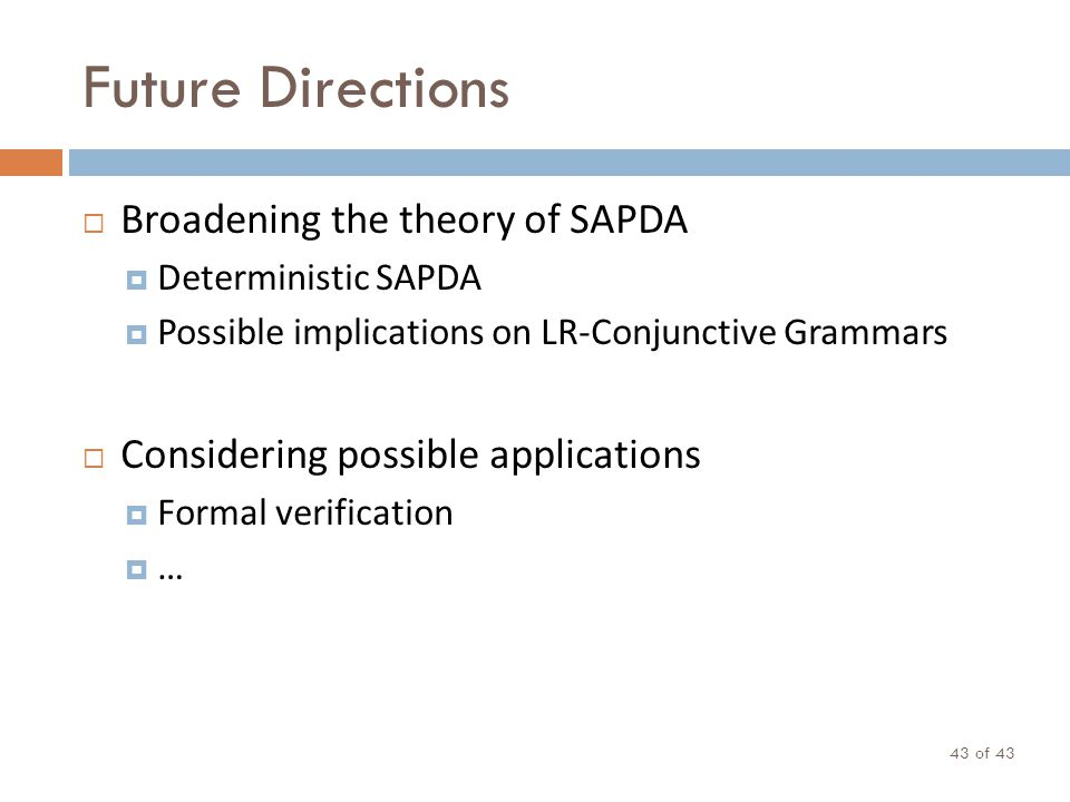 Future Directions of 43 43 Broadening the theory of SAPDA Deterministic SAPDA Possible implications on LR-Conjunctive Grammars Considering possible ap