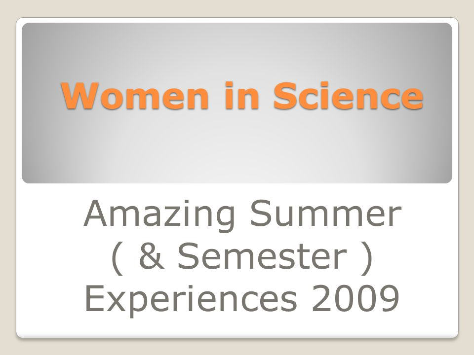 Women in Science Amazing Summer ( & Semester ) Experiences 2009