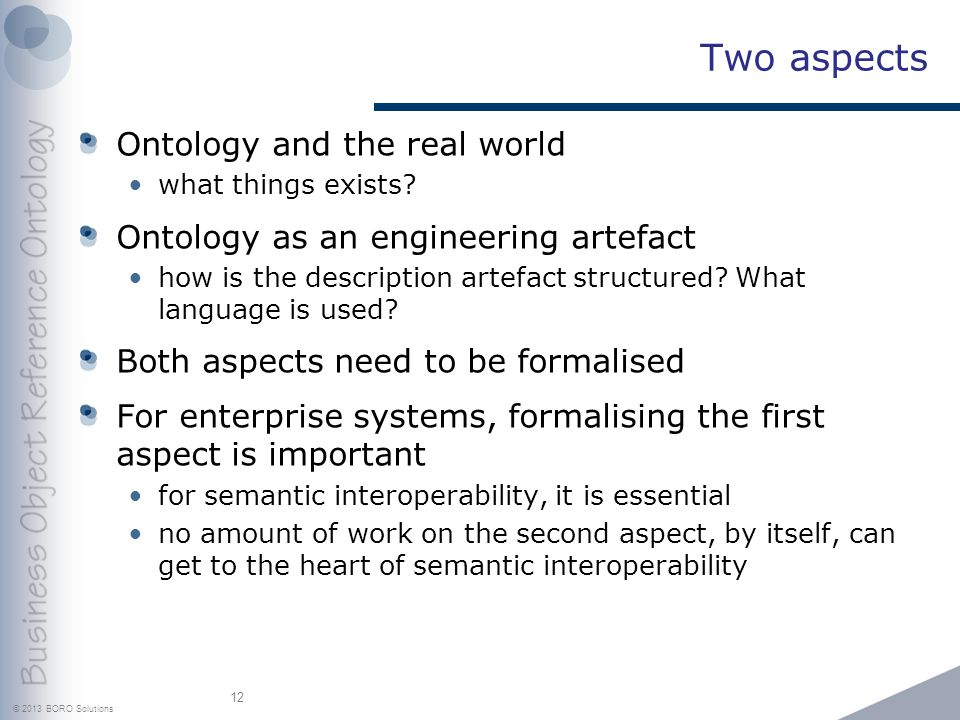 © 2013 BORO Solutions Two aspects Ontology and the real world what things exists.