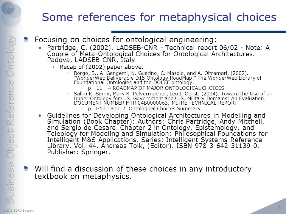 © 2013 BORO Solutions Some references for metaphysical choices Focusing on choices for ontological engineering: Partridge, C.