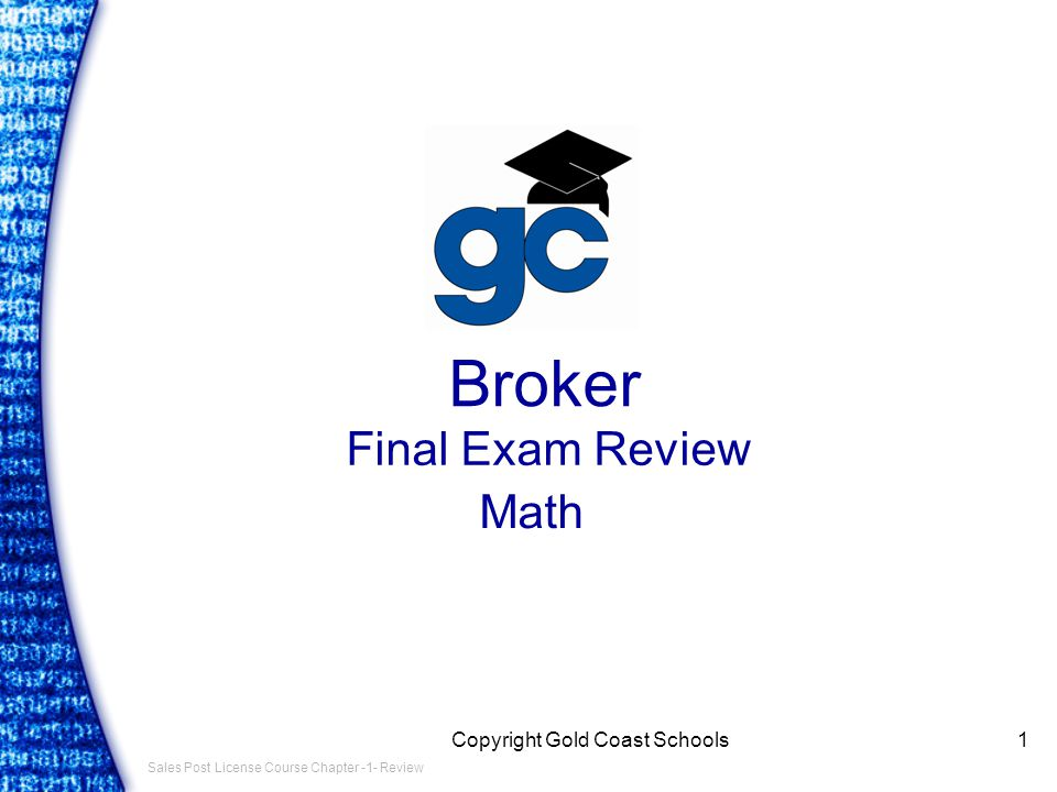 Sales Post License Course Chapter -1- Review Copyright Gold Coast Schools1 Broker Final Exam Review Math
