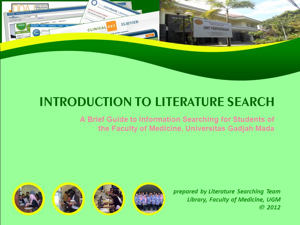 INTRODUCTION TO LITERATURE SEARCH A Brief Guide to Information Searching for Students of the Faculty of Medicine, Universitas Gadjah Mada prepared by