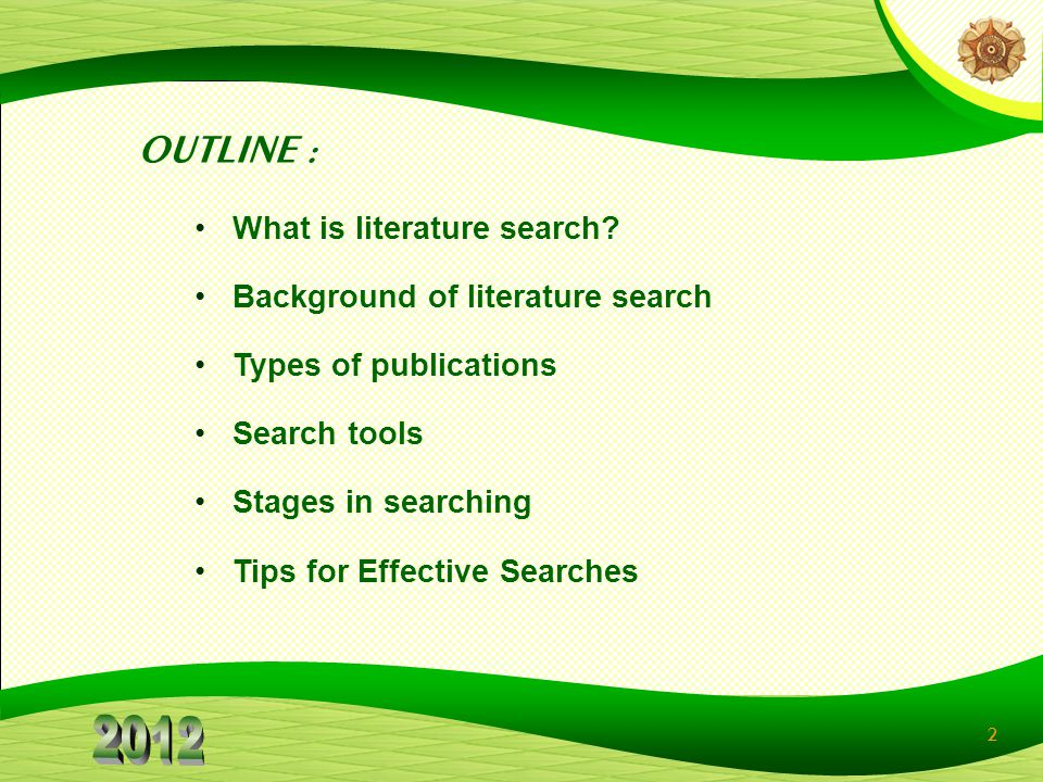 2 OUTLINE : What is literature search? Background of literature search Types of publications Search tools Stages in searching Tips for Effective Searc