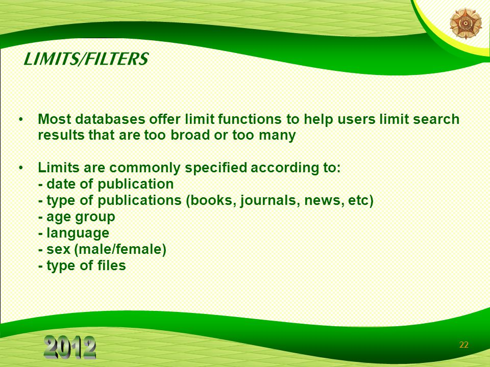 22 Most databases offer limit functions to help users limit search results that are too broad or too many Limits are commonly specified according to: